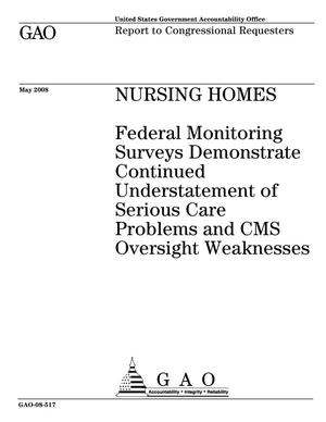 Primary view of object titled 'Nursing Homes: Federal Monitoring Surveys Demonstrate Continued Understatement of Serious Care Problems and CMS Oversight Weaknesses'.
