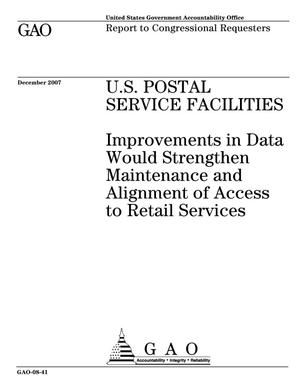 Primary view of object titled 'U.S. Postal Service Facilities: Improvements in Data Would Strengthen Maintenance and Alignment of Access to Retail Services'.