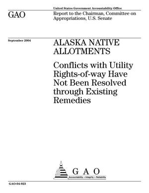 Primary view of object titled 'Alaska Native Allotments: Conflicts with Utility Rights-of-way Have Not Been Resolved through Existing Remedies'.