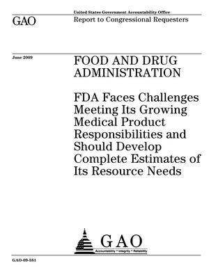 Primary view of object titled 'Food and Drug Administration: FDA Faces Challenges Meeting Its Growing Medical Product Responsibilities and Should Develop Complete Estimates of Its Resource Needs'.