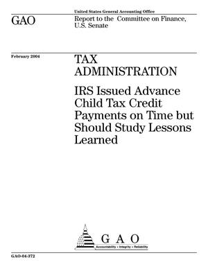 Primary view of object titled 'Tax Administration: IRS Issued Advanced Child Tax Credit Payments on Time but Should Study Lessons Learned'.