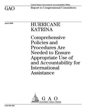 Primary view of object titled 'Hurricane Katrina: Comprehensive Policies and Procedures Are Needed to Ensure Appropriate Use of and Accountability for International Assistance'.