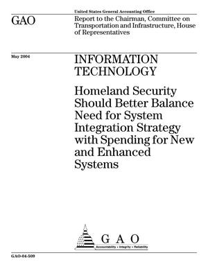 Primary view of object titled 'Information Technology: Homeland Security Should Better Balance Need for System Integration Strategy with Spending for New and Enhanced Systems'.