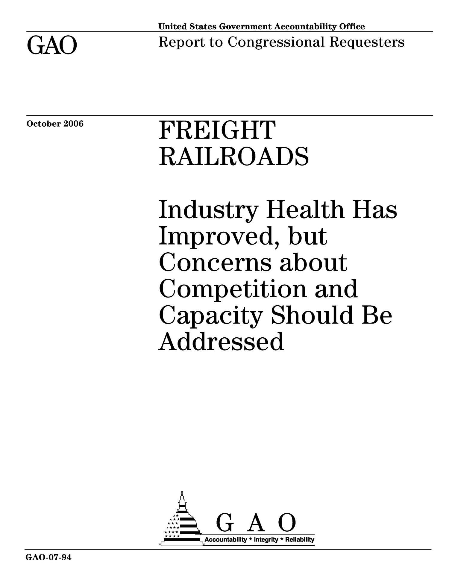 Freight Railroads: Industry Health Has Improved, but Concerns about Competition and Capacity Should Be Addressed                                                                                                      [Sequence #]: 1 of 95