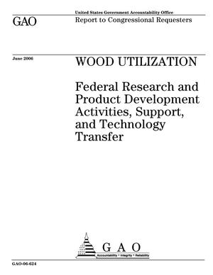 Primary view of object titled 'Wood Utilization: Federal Research and Product Development Activities, Support, and Technology Transfer'.
