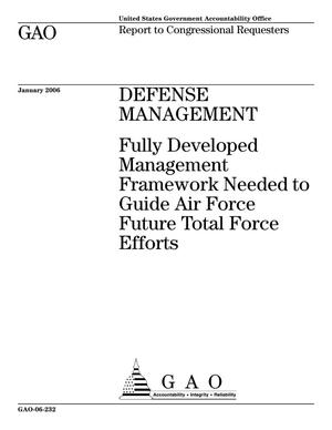 Primary view of object titled 'Defense Management: Fully Developed Management Framework Needed to Guide Air Force Future Total Force Efforts'.