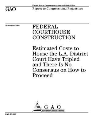 Primary view of object titled 'Federal Courthouse Construction: Estimated Costs to House the L.A. District Court Have Tripled and There Is No Consensus on How to Proceed'.