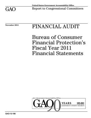 Primary view of object titled 'Financial Audit: Bureau of Consumer Financial Protection's Fiscal Year 2011 Financial Statements'.