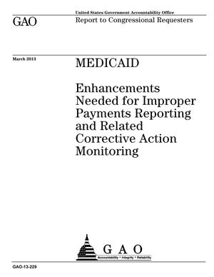 Primary view of object titled 'Medicaid: Enhancements Needed for Improper Payments Reporting and Related Corrective Action Monitoring'.