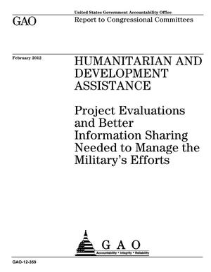 Primary view of object titled 'Humanitarian and Development Assistance: Project Evaluations and Better Information Sharing Needed to Manage the Military's Efforts'.