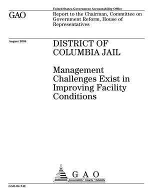Primary view of object titled 'District of Columbia Jail: Management Challenges Exist in Improving Facility Conditions'.