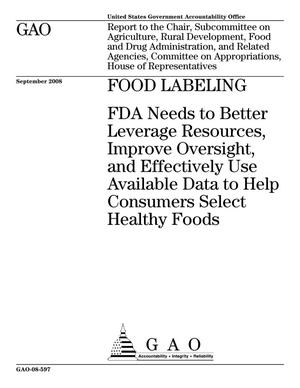 Primary view of object titled 'Food Labeling: FDA Needs to Better Leverage Resources, Improve Oversight, and Effectively Use Available Data to Help Consumers Select Healthy Foods'.