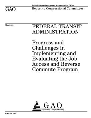 Primary view of object titled 'Federal Transit Administration: Progress and Challenges in Implementing and Evaluating the Job Access and Reverse Commute Program'.