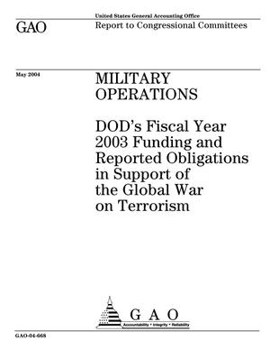 Primary view of object titled 'Military Operations: DOD's Fiscal Year 2003 Funding and Reported Obligations in Support of the Global War on Terrorism'.