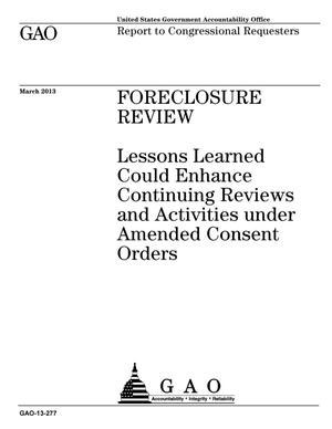 Primary view of object titled 'Foreclosure Review: Lessons Learned Could Enhance Continuing Reviews and Activities under Amended Consent Orders'.