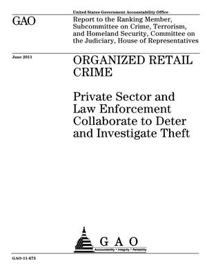 Primary view of object titled 'Organized Retail Crime: Private Sector and Law Enforcement Collaborate to Deter and Investigate Theft'.