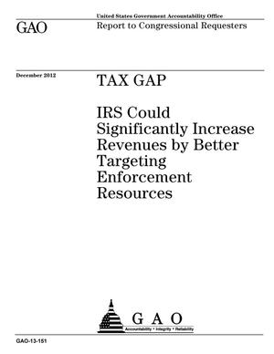 Primary view of object titled 'Tax Gap: IRS Could Significantly Increase Revenues by Better Targeting Enforcement Resources'.