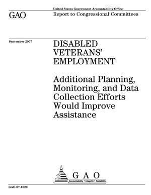 Primary view of object titled 'Disabled Veterans' Employment: Additional Planning, Monitoring, and Data Collection Efforts Would Improve Assistance'.