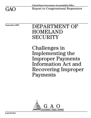 Primary view of object titled 'Department of Homeland Security: Challenges in Implementing the Improper Payments Information Act and Recovering Improper Payments'.