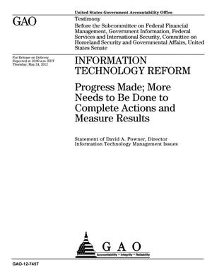 Primary view of object titled 'Information Technology Reform: Progress Made; More Needs to Be Done to Complete Actions and Measure Results'.