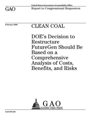 Primary view of object titled 'Clean Coal: DOE's Decision to Restructure FutureGen Should Be Based on a Comprehensive Analysis of Costs, Benefits, and Risks'.