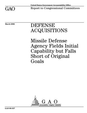 Primary view of object titled 'Defense Acquisitions: Missile Defense Agency Fields Initial Capability but Falls Short of Original Goals'.
