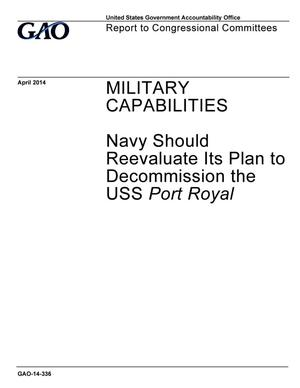 Primary view of object titled 'Military Capabilities: Navy Should Reevaluate Its Plan to Decommission the USS <em>Port Royal</em>'.