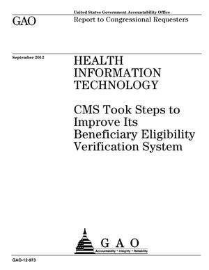 Primary view of object titled 'Health Information Technology: CMS Took Steps to Improve Its Beneficiary Eligibility Verification System'.