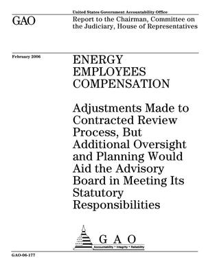Primary view of object titled 'Energy Employees Compensation: Adjustments Made to Contracted Review Process, But Additional Oversight and Planning Would Aid the Advisory Board in Meeting Its Statutory Responsibilities'.