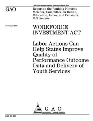 Primary view of object titled 'Workforce Investment Act: Labor Actions Can Help States Improve Quality of Performance Outcome Data and Delivery of Youth Services'.