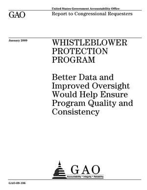 Primary view of object titled 'Whistleblower Protection Program: Better Data and Improved Oversight Would Help Ensure Program Quality and Consistency'.