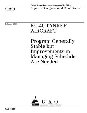 Primary view of object titled 'KC-46 Tanker Aircraft: Program Generally Stable but Improvements in Managing Schedule Are Needed'.