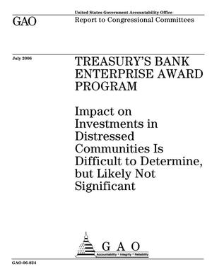 Primary view of object titled 'Treasury's Bank Enterprise Award Program: Impact on Investments in Distressed Communities Is Difficult to Determine, but Likely Not Significant'.
