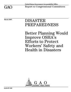 Primary view of object titled 'Disaster Preparedness: Better Planning Would Improve OSHA's Efforts to Protect Workers' Safety and Health in Disasters'.