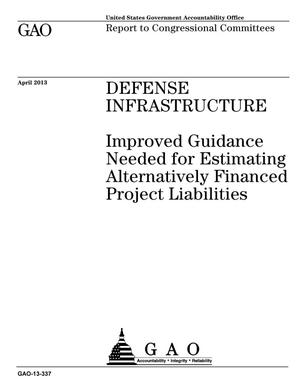 Primary view of object titled 'Defense Infrastructure: Improved Guidance Needed for Estimating Alternatively Financed Project Liabilities'.