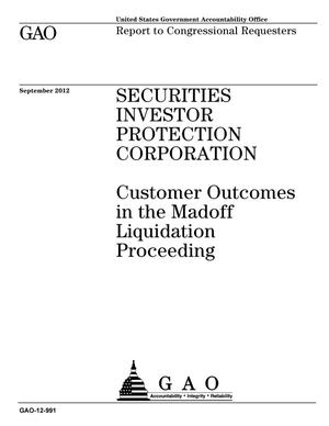 Primary view of object titled 'Securities Investor Protection Corporation: Customer Outcomes in the Madoff Liquidation Proceeding'.