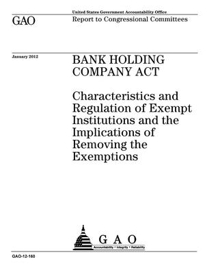 Primary view of object titled 'Bank Holding Company Act: Characteristics and Regulation of Exempt Institutions and the Implications of Removing the Exemptions'.