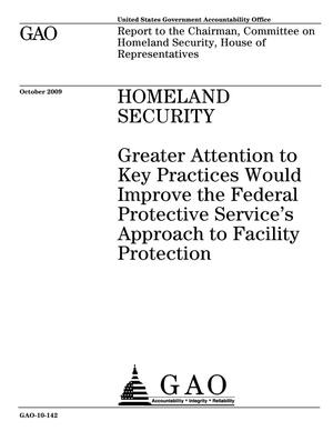 Primary view of object titled 'Homeland Security: Greater Attention to Key Practices Would Improve the Federal Protective Service's Approach to Facility Protection'.