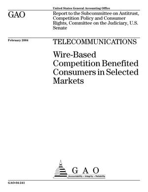 Primary view of object titled 'Telecommunications: Wire-Based Competition Benefited Consumers In Selected Markets'.