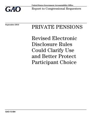 Primary view of object titled 'Private Pensions: Revised Electronic Disclosure Rules Could Clarify Use and Better Protect Participant Choice'.