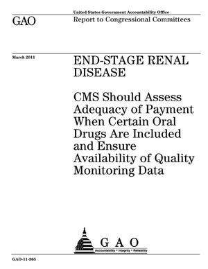 Primary view of object titled 'End-Stage Renal Disease: CMS Should Assess Adequacy of Payment When Certain Oral Drugs Are Included and Ensure Availability of Quality Monitoring Data'.