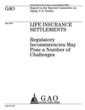 Primary view of object titled 'Life Insurance Settlements: Regulatory Inconsistencies May Pose a Number of Challenges'.