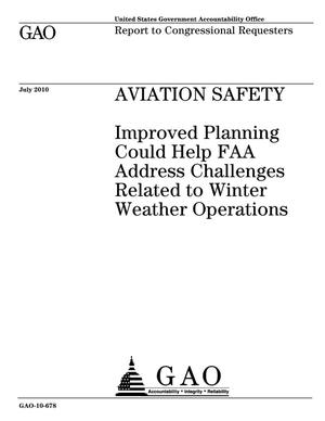 Primary view of object titled 'Aviation Safety: Improved Planning Could Help FAA Address Challenges Related to Winter Weather Operations'.