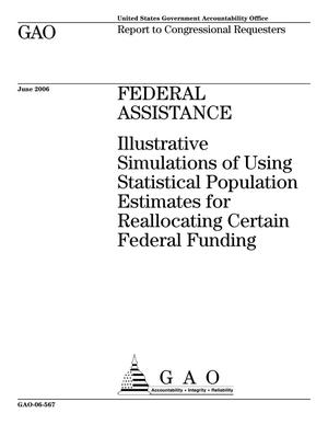Primary view of object titled 'Federal Assistance: Illustrative Simulations of Using Statistical Population Estimates for Reallocating Certain Federal Funding'.