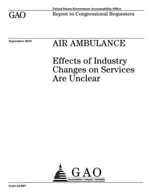 Primary view of object titled 'Air Ambulance: Effects of Industry Changes on Services Are Unclear'.