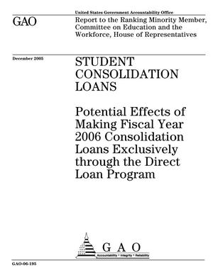 Primary view of object titled 'Student Consolidation Loans: Potential Effects of Making Fiscal Year 2006 Consolidation Loans Exclusively through the Direct Loan Program'.