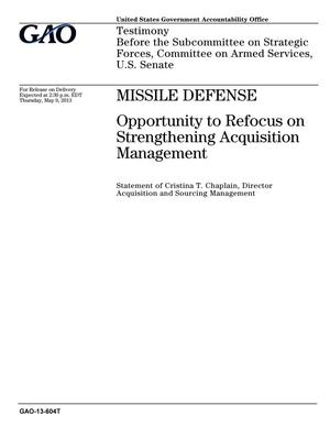 Primary view of object titled 'Missile Defense: Opportunity to Refocus on Strengthening Acquisition Management'.