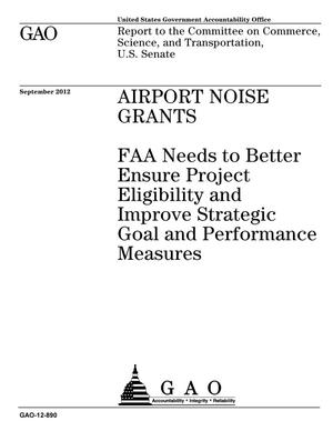 Primary view of object titled 'Airport Noise Grants: FAA Needs to Better Ensure Project Eligibility and Improve Strategic Goal and Performance Measures'.