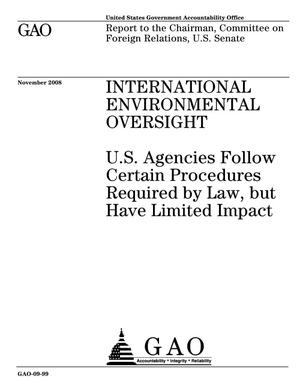 Primary view of object titled 'International Environmental Oversight: U.S. Agencies Follow Certain Procedures Required by Law, but Have Limited Impact'.