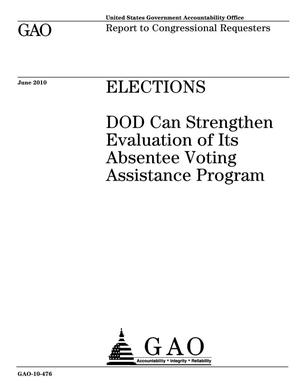 Primary view of object titled 'Elections: DOD Can Strengthen Evaluation of Its Absentee Voting Assistance Program'.
